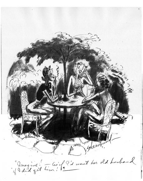 "Barbara Shermund, ""Imagine! As if I would want her old husband if I did get him!""Ink on paper, n.d."