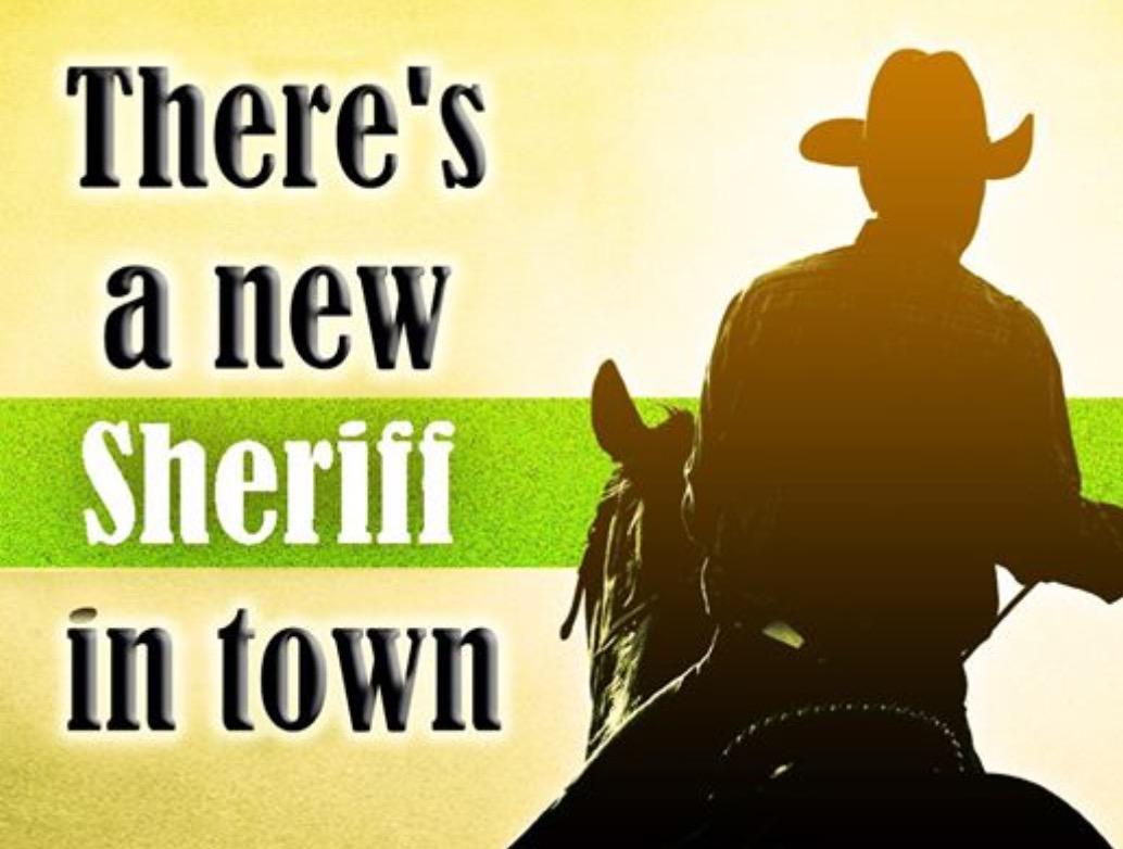 There S A New Sheriff In Town Folks Things Are A Changing